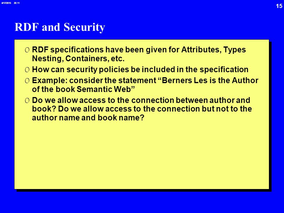 15 4/17/2015 20:12 RDF and Security 0 RDF specifications have been given for Attributes, Types Nesting, Containers, etc.