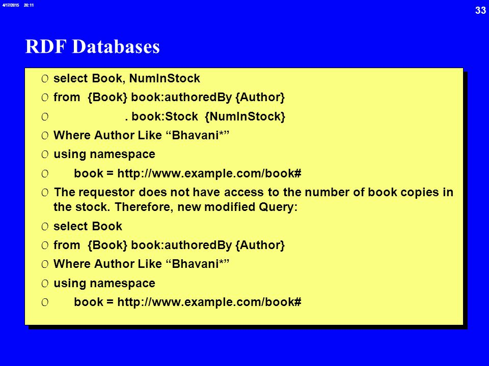 33 4/17/2015 20:12 RDF Databases 0 select Book, NumInStock 0 from {Book} book:authoredBy {Author} 0.