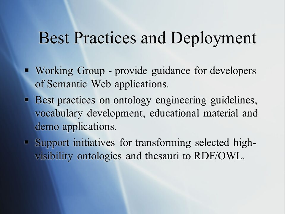 Best Practices and Deployment  Working Group - provide guidance for developers of Semantic Web applications.