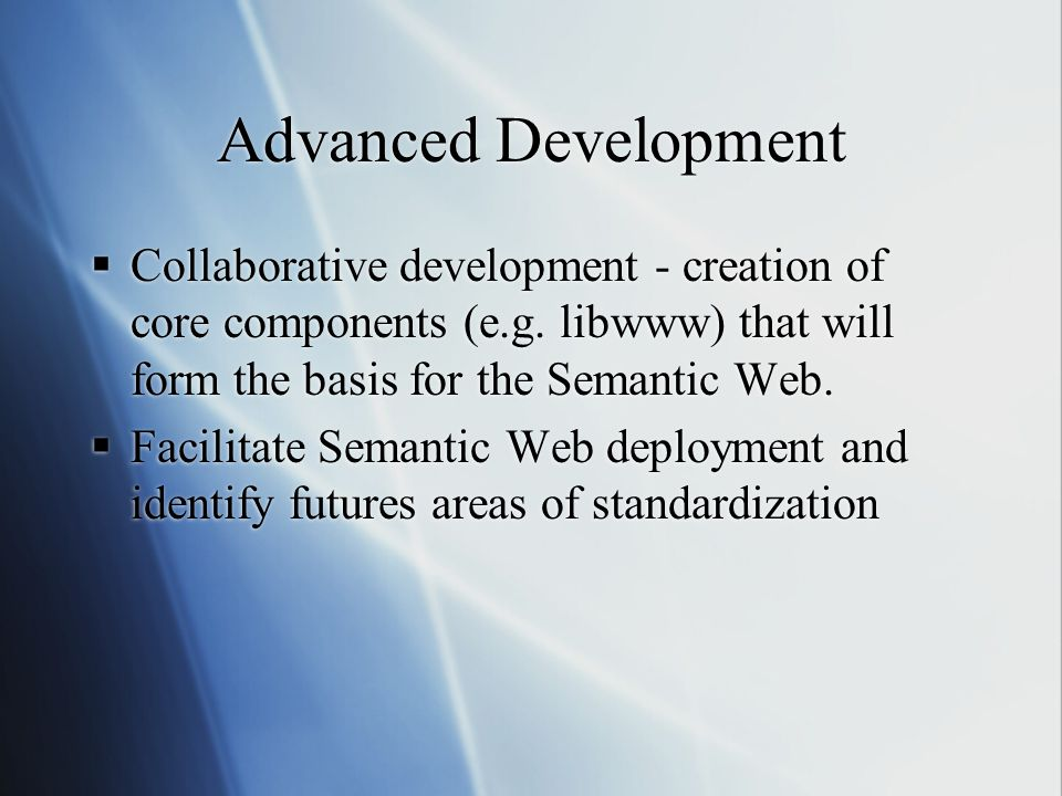 Advanced Development  Collaborative development - creation of core components (e.g.