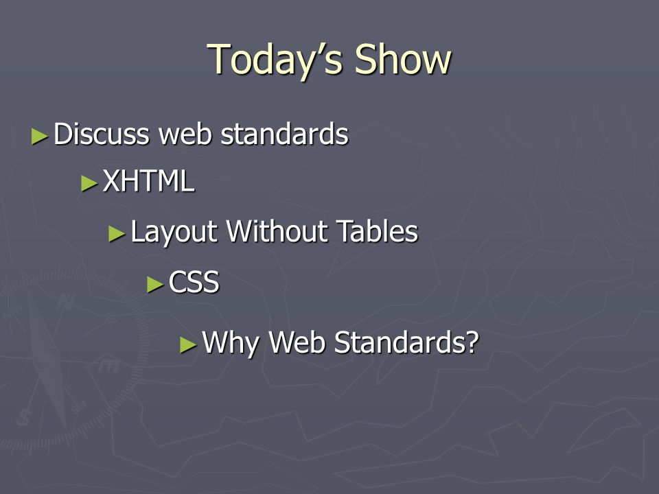 Today's Show ► Discuss web standards ► XHTML ► Layout Without Tables ► CSS ► Why Web Standards