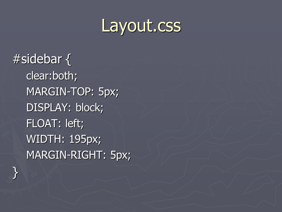 Layout.css #sidebar { clear:both; MARGIN-TOP: 5px; DISPLAY: block; FLOAT: left; WIDTH: 195px; MARGIN-RIGHT: 5px; }