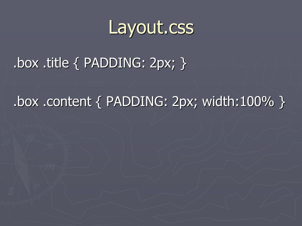 Layout.css.box.title { PADDING: 2px; }.box.content { PADDING: 2px; width:100% }