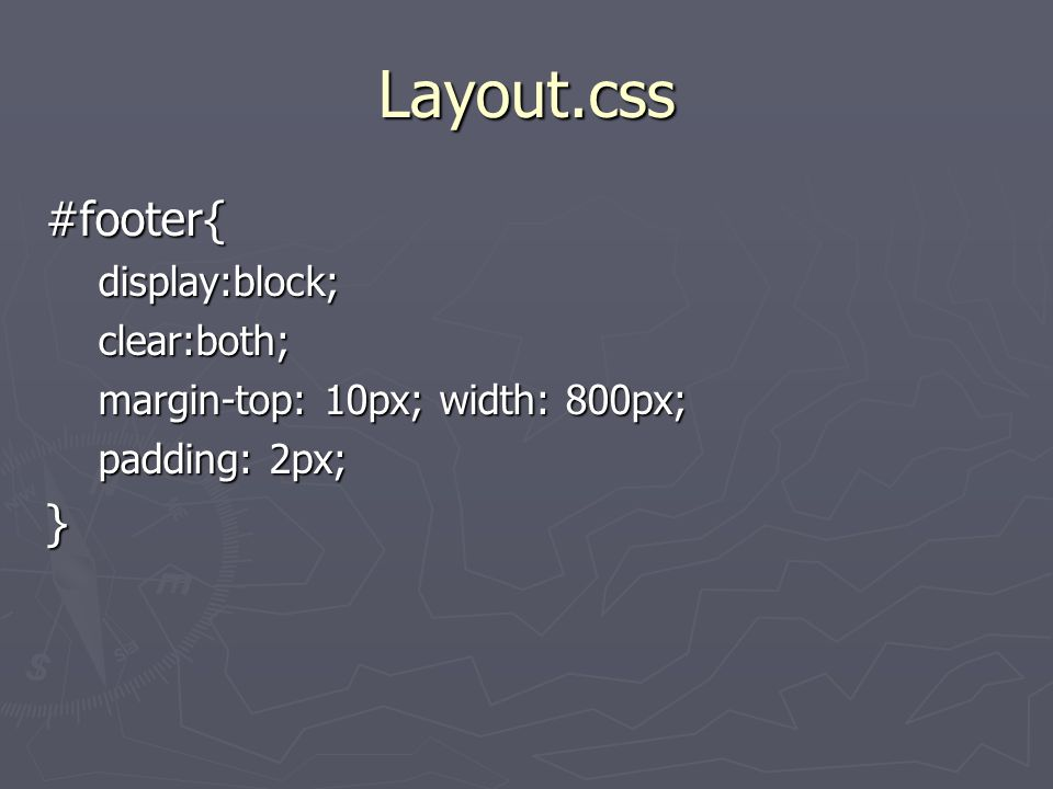 Layout.css #footer{display:block;clear:both; margin-top: 10px; width: 800px; padding: 2px; }