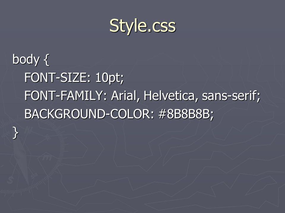 Style.css body { FONT-SIZE: 10pt; FONT-SIZE: 10pt; FONT-FAMILY: Arial, Helvetica, sans-serif; FONT-FAMILY: Arial, Helvetica, sans-serif; BACKGROUND-CO