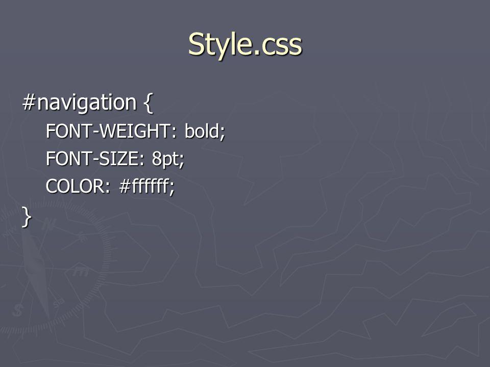 Style.css #navigation { FONT-WEIGHT: bold; FONT-SIZE: 8pt; COLOR: #ffffff; }