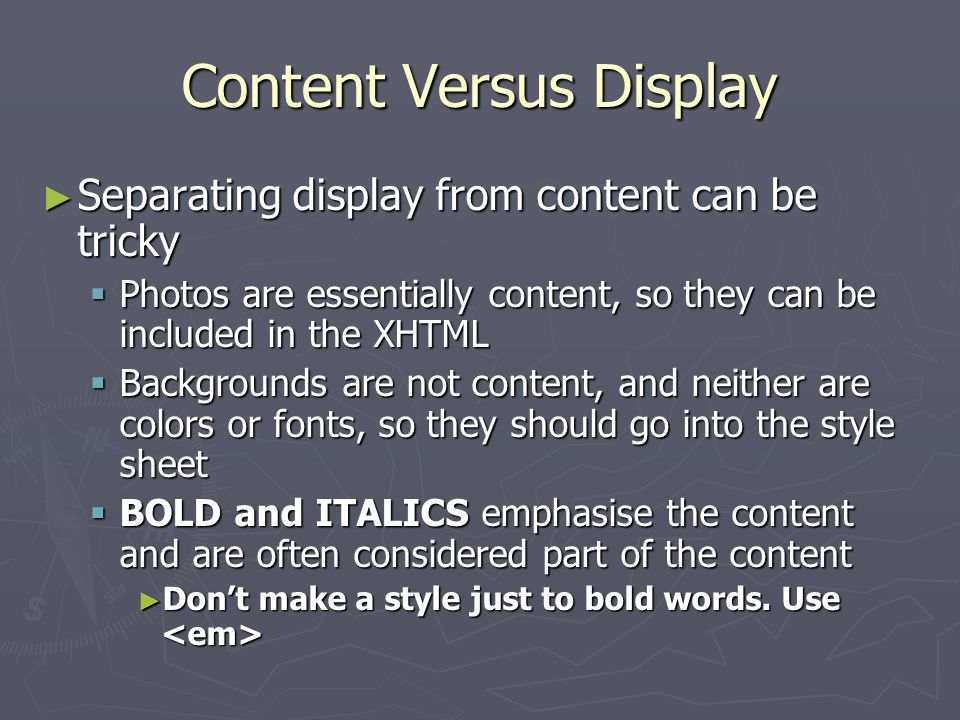 Content Versus Display ► Separating display from content can be tricky  Photos are essentially content, so they can be included in the XHTML  Backgr