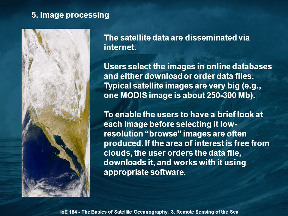 5. Image processing IoE 184 - The Basics of Satellite Oceanography. 3. Remote Sensing of the Sea The satellite data are disseminated via internet. Use