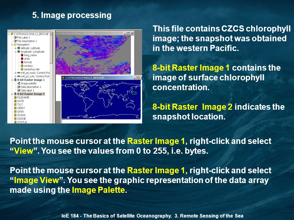 5. Image processing IoE 184 - The Basics of Satellite Oceanography. 3. Remote Sensing of the Sea This file contains CZCS chlorophyll image; the snapsh