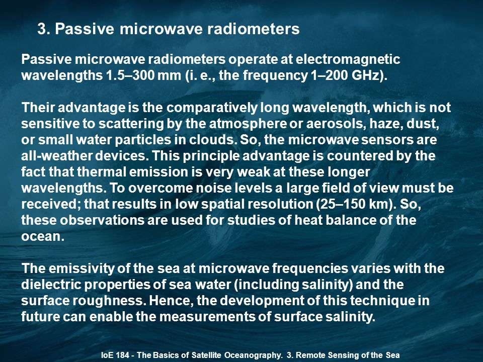 3. Passive microwave radiometers Passive microwave radiometers operate at electromagnetic wavelengths 1.5–300 mm (i. e., the frequency 1–200 GHz). The