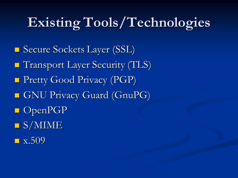 Existing Tools/Technologies Secure Sockets Layer (SSL) Secure Sockets Layer (SSL) Transport Layer Security (TLS) Transport Layer Security (TLS) Pretty