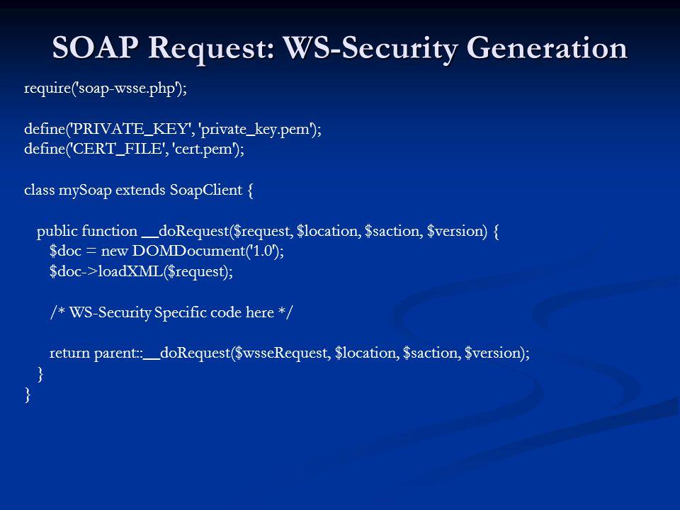 SOAP Request: WS-Security Generation require('soap-wsse.php'); define('PRIVATE_KEY', 'private_key.pem'); define('CERT_FILE', 'cert.pem'); class mySoap