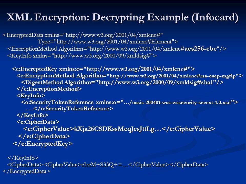 XML Encryption: Decrypting Example (Infocard) <EncryptedData xmlns=