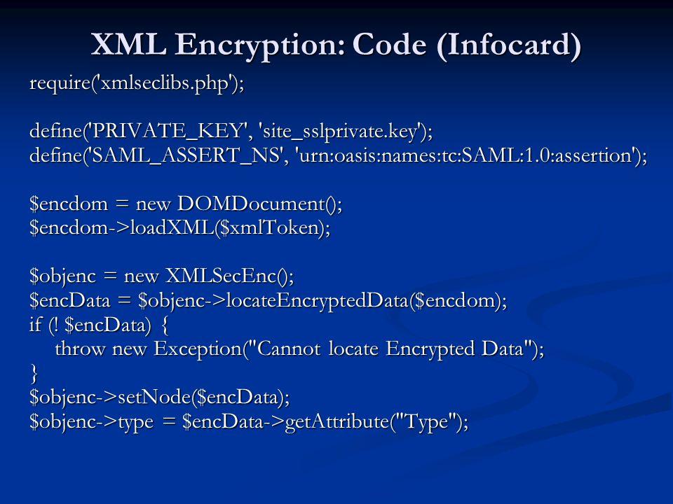 XML Encryption: Code (Infocard) require('xmlseclibs.php'); define('PRIVATE_KEY', 'site_sslprivate.key'); define('SAML_ASSERT_NS', 'urn:oasis:names:tc: