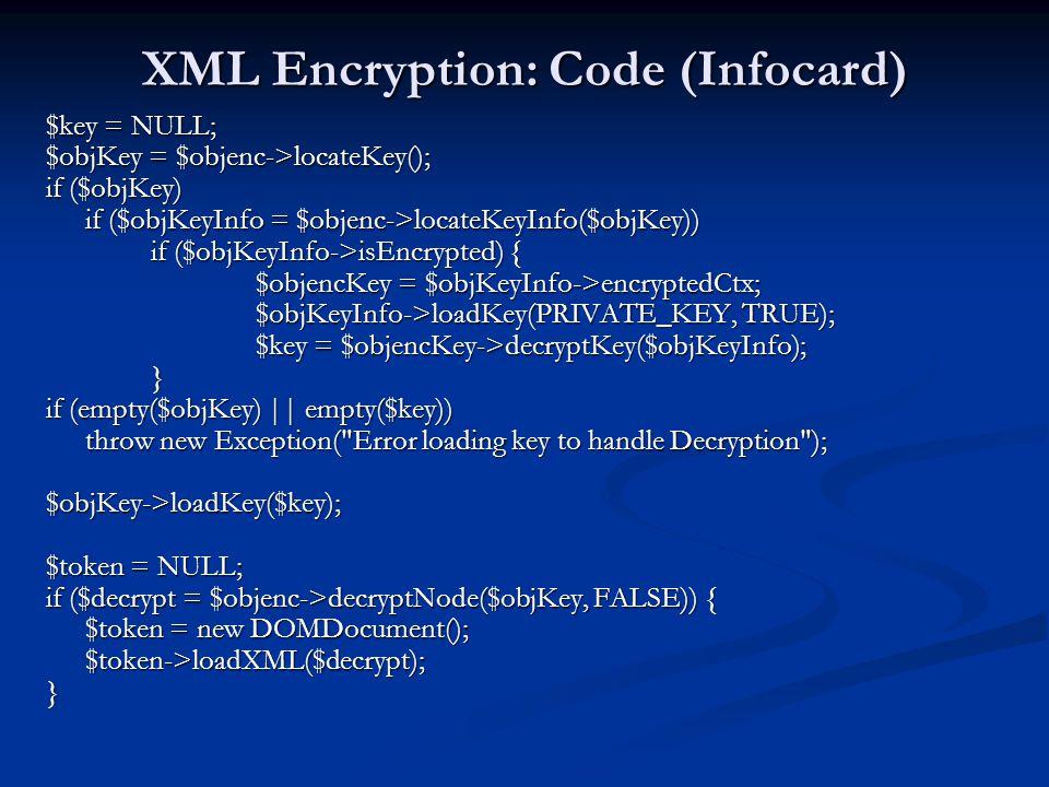 XML Encryption: Code (Infocard) $key = NULL; $objKey = $objenc->locateKey(); if ($objKey) if ($objKeyInfo = $objenc->locateKeyInfo($objKey)) if ($objK