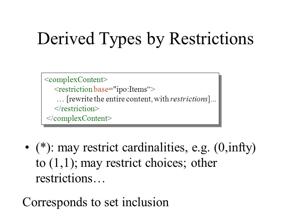Derived Types by Restrictions (*): may restrict cardinalities, e.g. (0,infty) to (1,1); may restrict choices; other restrictions… … [rewrite the entir