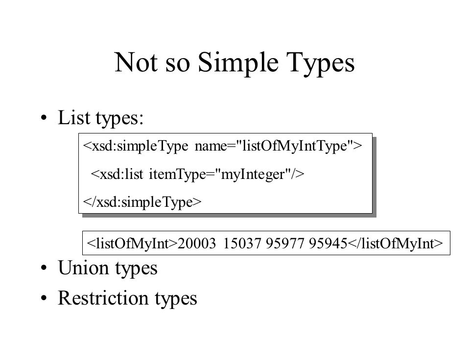 Not so Simple Types List types: Union types Restriction types 20003 15037 95977 95945