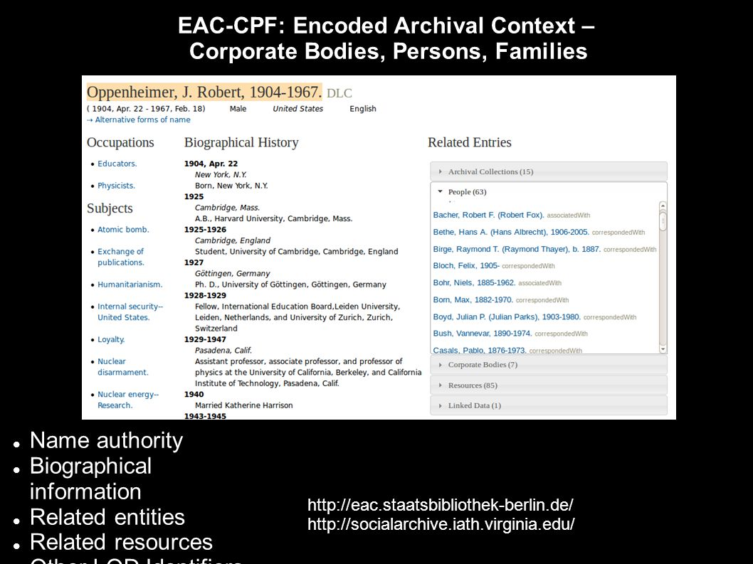 EAC-CPF: Encoded Archival Context – Corporate Bodies, Persons, Families Name authority Biographical information Related entities Related resources Other LOD Identifiers http://eac.staatsbibliothek-berlin.de/ http://socialarchive.iath.virginia.edu/