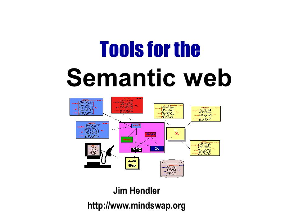 Tools for the Jim Hendler http://www.mindswap.org Semantic web