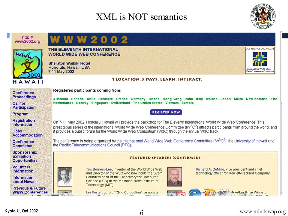 27 Kyoto U, Oct 2002 27 www.mindswap.org Semantic Web Knowledge Acquisition Virtually no one will create ontologies from scratch  High-End ontology developers will be a tiny percentage (10,000 High end Web Designers = 1/10,000 of users)  It is easier to read then to create ontologies  Expect cut and paste (HTML analogy) Most used OWL editor to date is Emacs  Can Bootstrap from existing content HTML screen scrapers, structured data, Excel spread sheets,… No training allowed  Motivated users will skim the docs on occasion  Most users want to use it now  Everyone has a browser - deploy tools through that Common metaphors must be used: Form fill, menu, search Note : No formal justification for any of these - but it worked before!
