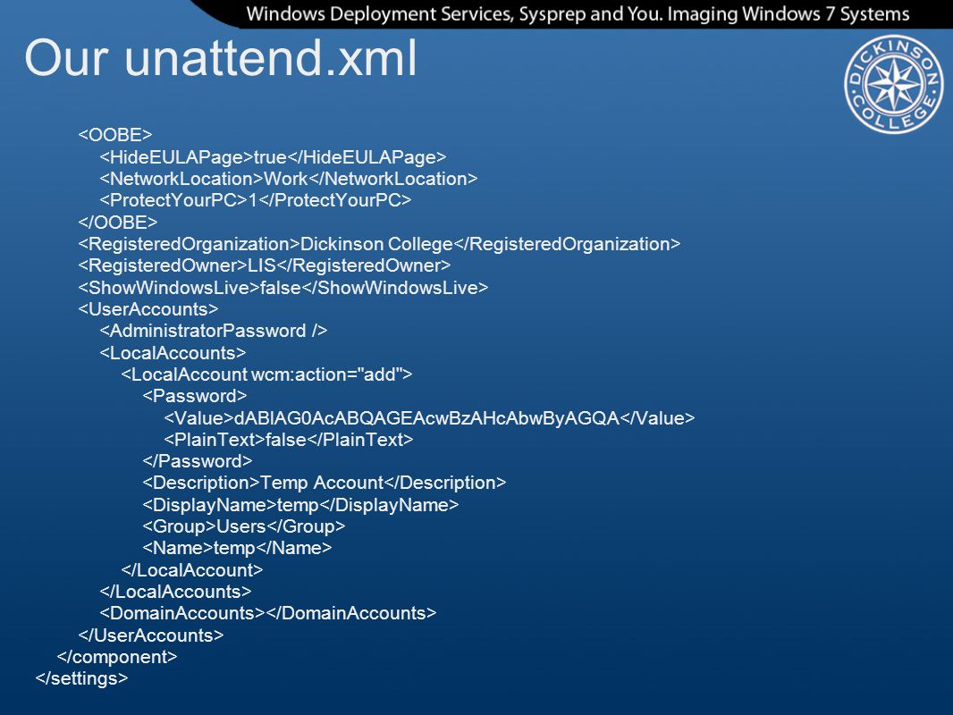 Our unattend.xml true Work 1 Dickinson College LIS false dABlAG0AcABQAGEAcwBzAHcAbwByAGQA false Temp Account temp Users temp