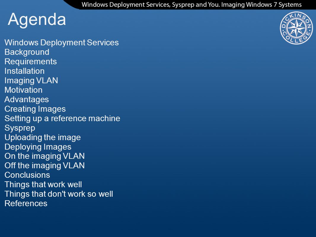 Agenda Windows Deployment Services Background Requirements Installation Imaging VLAN Motivation Advantages Creating Images Setting up a reference mach