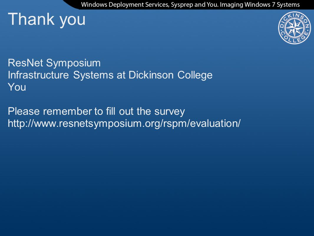 Thank you ResNet Symposium Infrastructure Systems at Dickinson College You Please remember to fill out the survey http://www.resnetsymposium.org/rspm/