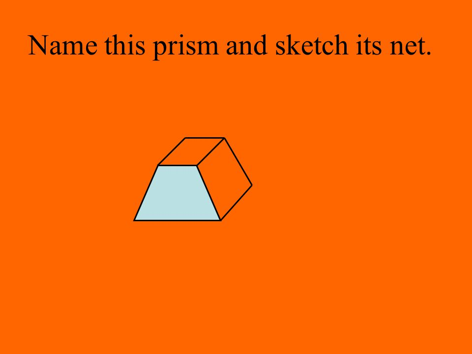 Name this prism and sketch its net.