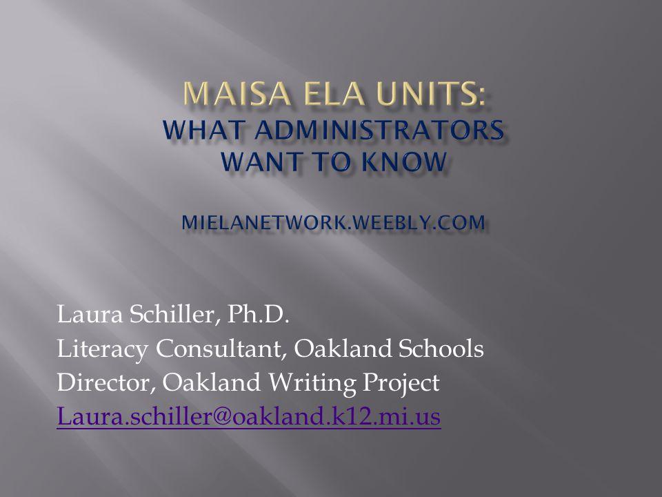 Laura Schiller, Ph.D. Literacy Consultant, Oakland Schools Director, Oakland Writing Project Laura.schiller@oakland.k12.mi.us