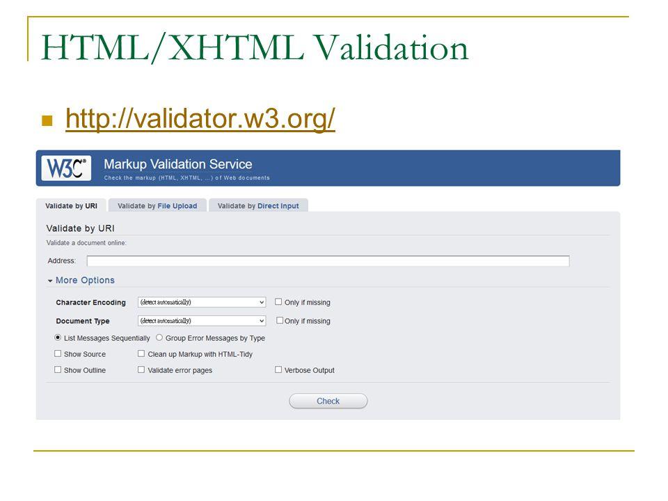 HTML/XHTML Validation http://validator.w3.org/