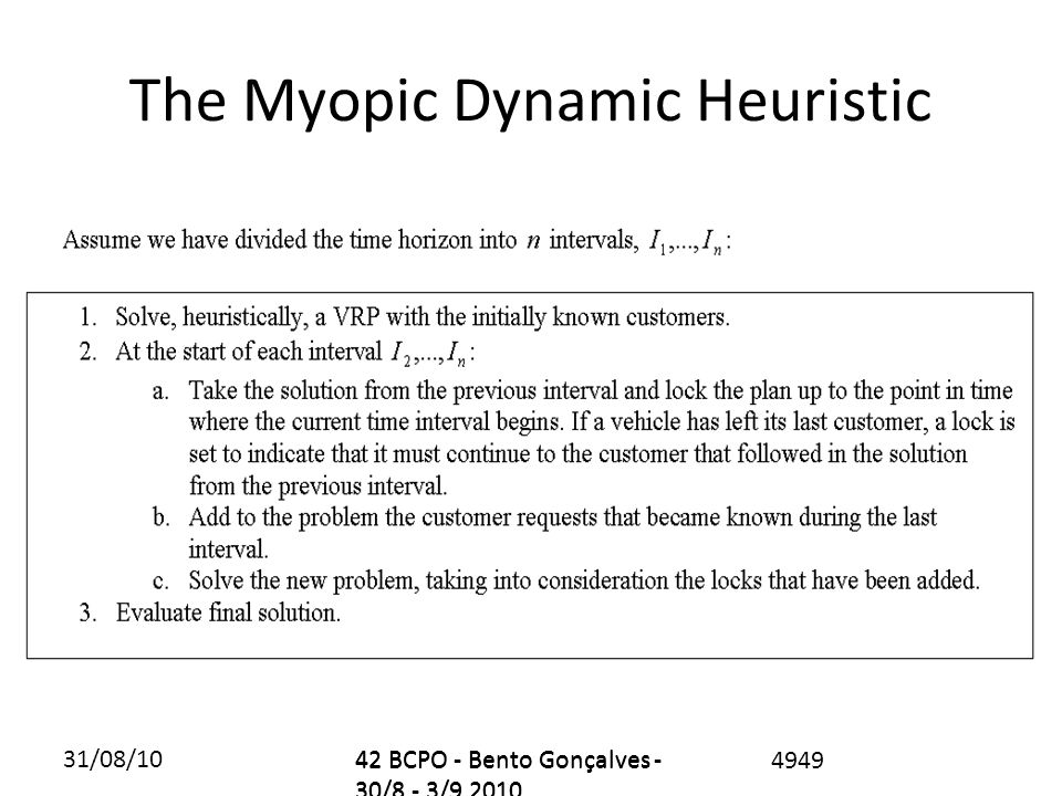 31/08/1042 BCPO - Bento Gonçalves - 30/8 - 3/9 2010 4949 The Myopic Dynamic Heuristic 42 BCPO - Bento Gonçalves - 30/8 - 3/9 2010