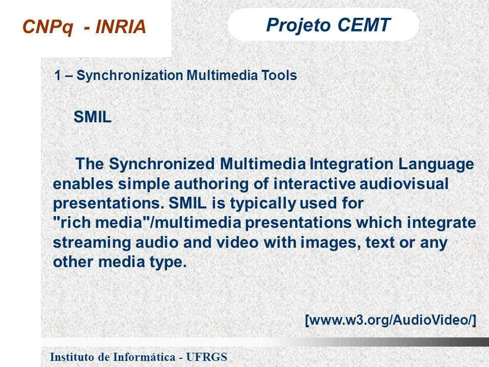 CNPq - INRIA Projeto CEMT Instituto de Informática - UFRGS 1 – Synchronization Multimedia Tools The Synchronized Multimedia Integration Language enables simple authoring of interactive audiovisual presentations.