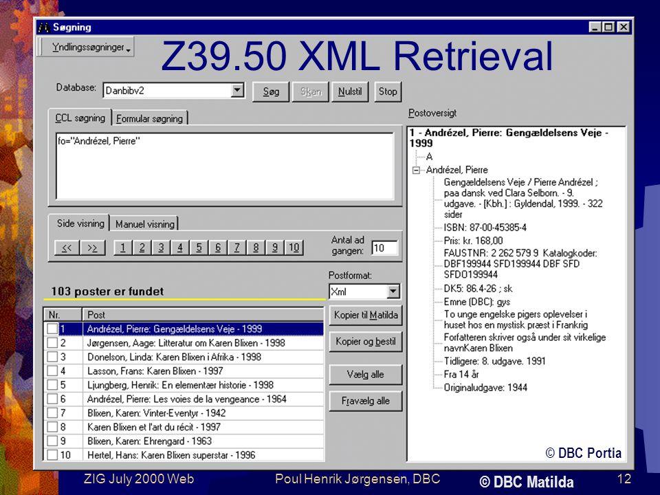 ZIG July 2000 WebPoul Henrik Jørgensen, DBC12 Z39.50 XML Retrieval © DBC Matilda © DBC Portia