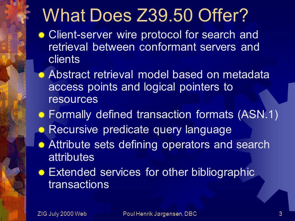 ZIG July 2000 WebPoul Henrik Jørgensen, DBC3 What Does Z39.50 Offer.