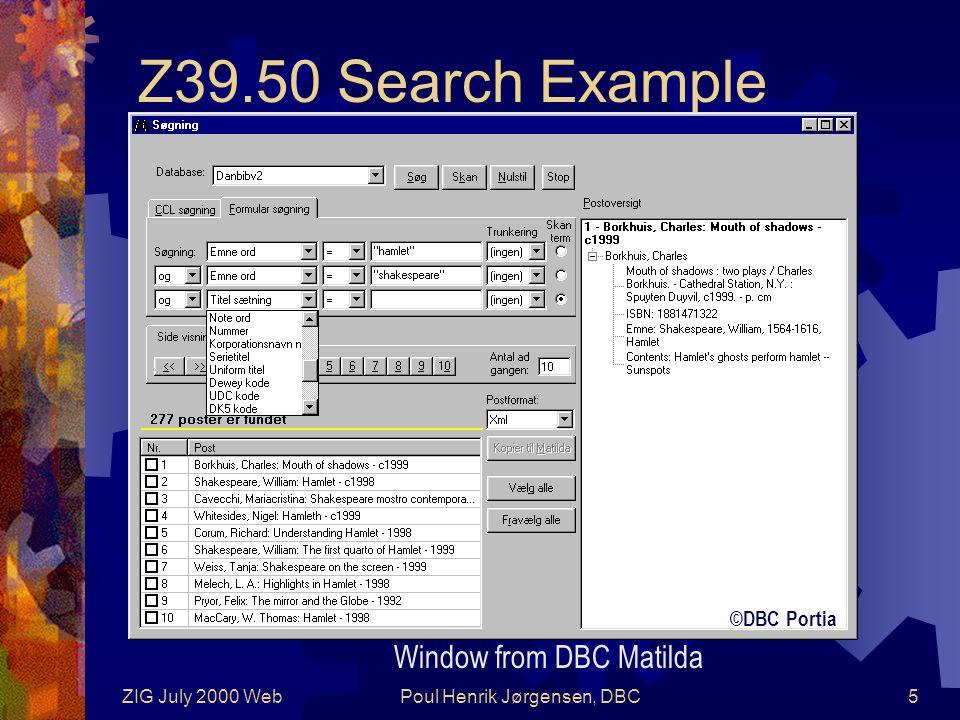 ZIG July 2000 WebPoul Henrik Jørgensen, DBC5 Z39.50 Search Example ©DBC Portia Window from DBC Matilda