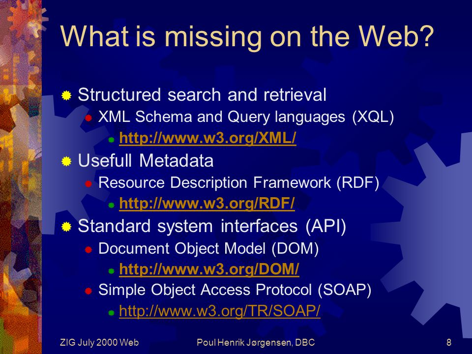 ZIG July 2000 WebPoul Henrik Jørgensen, DBC19 Summary  ZIG and Z39.50 could adopt relevant Web technologies such as XML, HTTP and RDF – or it could risk becoming irrelevant itself.