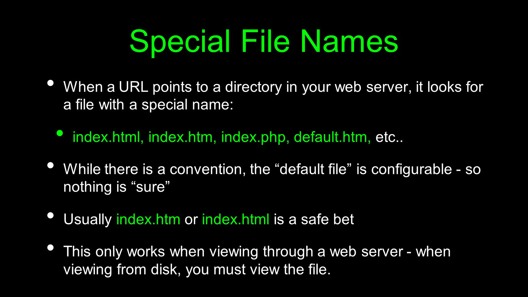 Special File Names When a URL points to a directory in your web server, it looks for a file with a special name: index.html, index.htm, index.php, default.htm, etc..