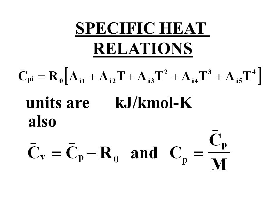 SPECIFIC HEAT RELATIONS units are kJ/kmol-K also