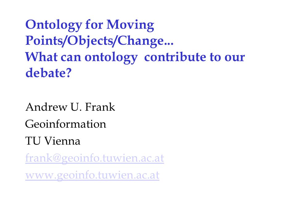 Ontology for Moving Points/Objects/Change...What can ontology contribute to our debate.