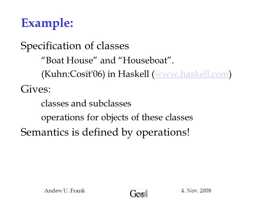 4.Nov. 2008Andew U. Frank Example: Specification of classes Boat House and Houseboat .