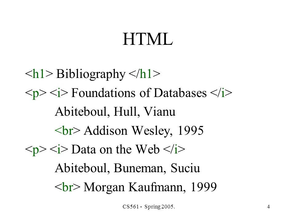 CS561 - Spring 2005.5 XML Foundations… Abiteboul Hull Vianu Addison Wesley 1995 … XML describes the content