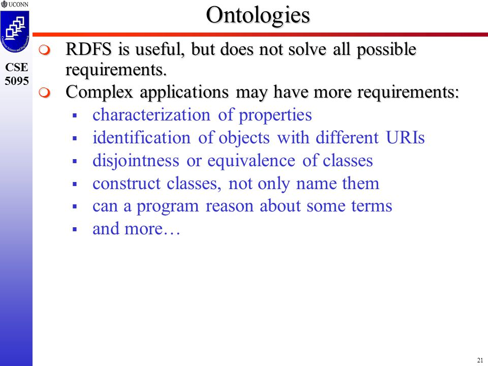 21 CSE 5095Ontologies  RDFS is useful, but does not solve all possible requirements.