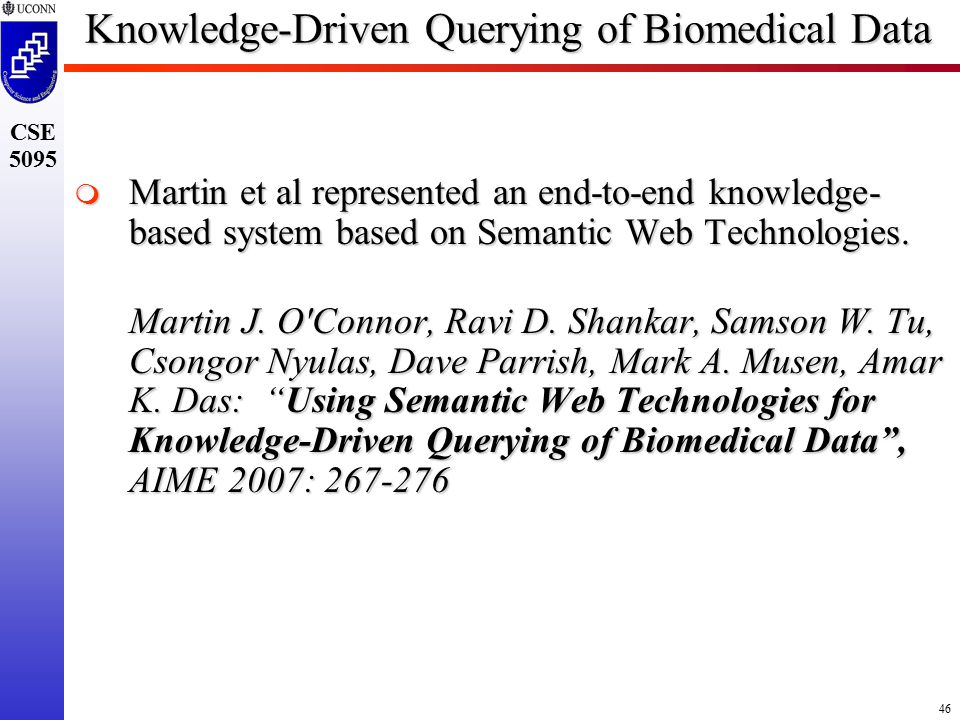 46 CSE 5095 Knowledge-Driven Querying of Biomedical Data  Martin et al represented an end-to-end knowledge- based system based on Semantic Web Technologies.