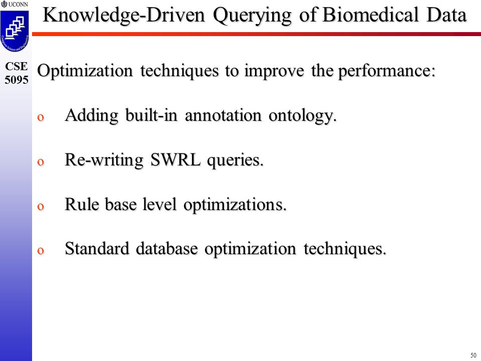 50 CSE 5095 Knowledge-Driven Querying of Biomedical Data Optimization techniques to improve the performance: o Adding built-in annotation ontology.