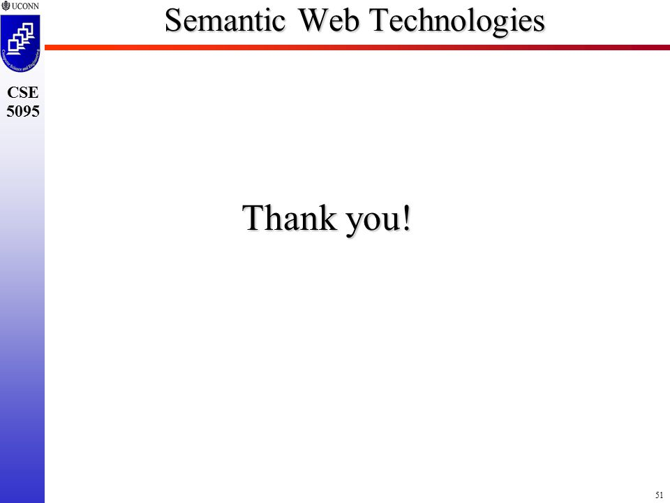 51 CSE 5095 Semantic Web Technologies Thank you!