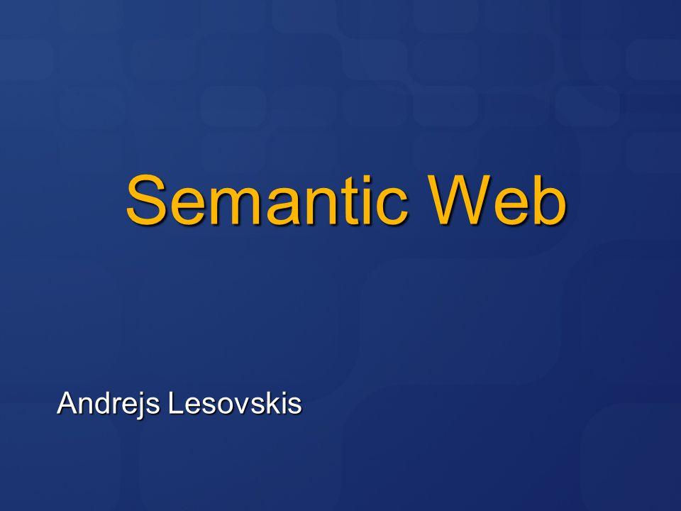 Semantic Web Andrejs Lesovskis