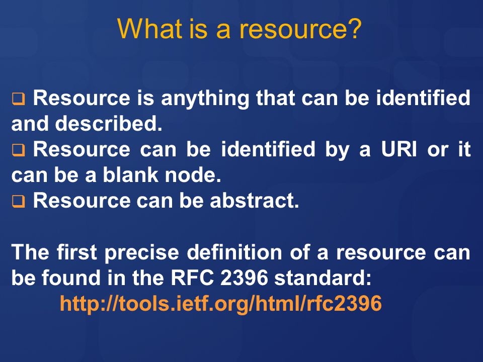 What is a resource. Resource is anything that can be identified and described.