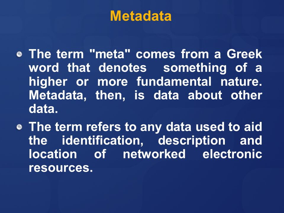 The term meta comes from a Greek word that denotes something of a higher or more fundamental nature.