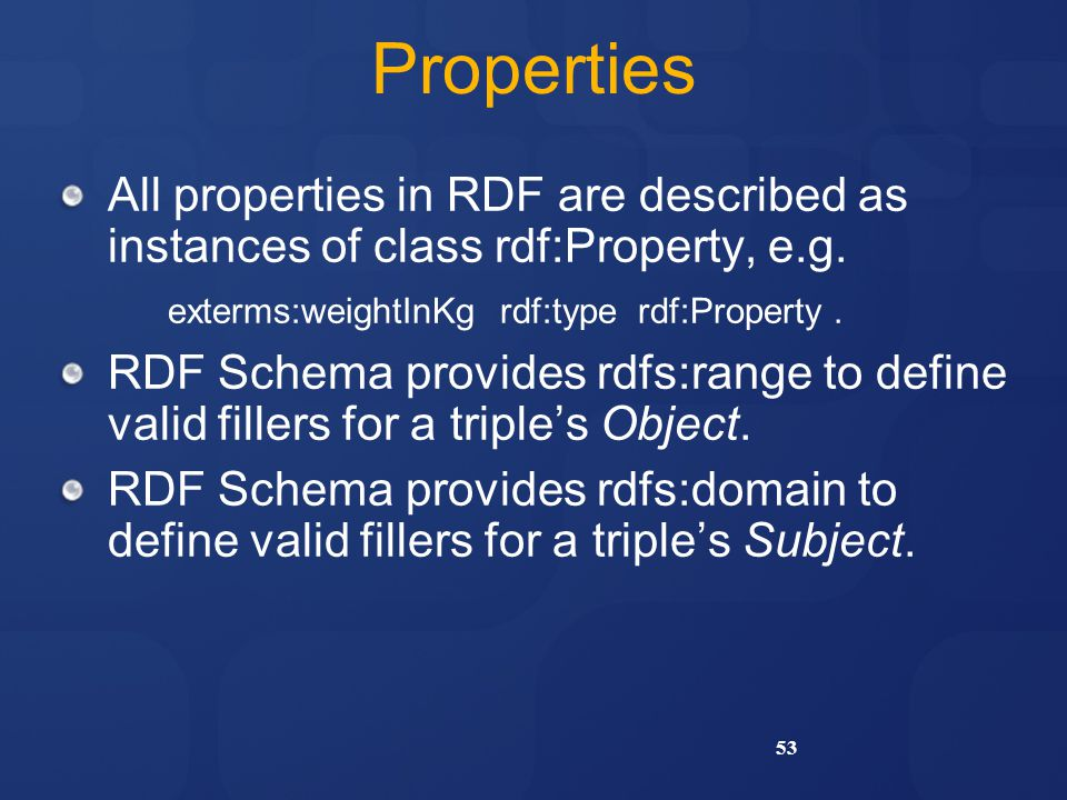 53 Properties All properties in RDF are described as instances of class rdf:Property, e.g.