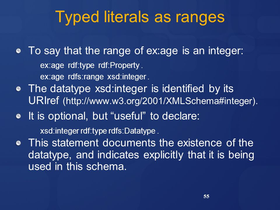 55 Typed literals as ranges To say that the range of ex:age is an integer: ex:age rdf:type rdf:Property.